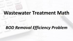 BOD Removal Efficiency Problem – Wastewater Math