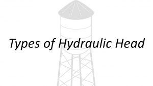 Applied Hydraulics | Types of Hydraulic Head