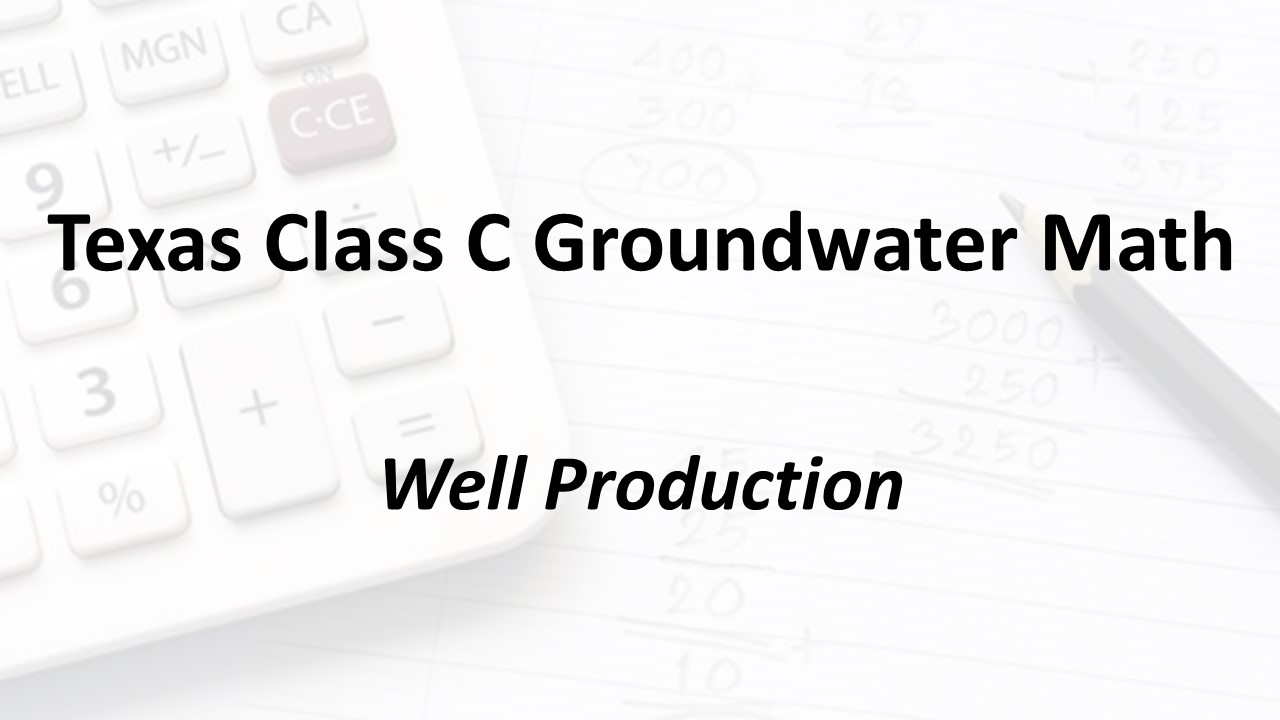 Well Production | Texas Class C Groundwater Math