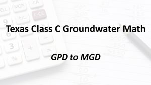 GPD to MGD | Texas Class C Groundwater Math