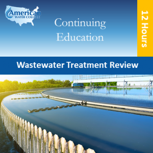 Wastewater Treatment Review (12 hours)